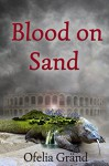 Blood on Sand - Ofelia Gränd