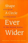 Shape a Circle Ever Wider: Liturgical Inculturation in the United States - Mark R. Francis, C.S.V.
