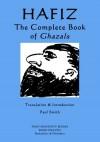Hafiz - The Complete Book of Ghazals - Hafiz, Paul Smith