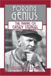 Forging Genius: The Making of Casey Stengel - Steven Goldman