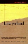 Lawyerland: An Unguarded, Street-Level Look At Law & Lawyers Today - Lawrence Joseph