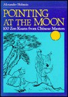 Pointing At The Moon: One Hundred Zen Koans From Chinese Masters - Alexander Holstein