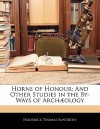 Horns of Honour: And Other Studies in the By-Ways of Arch Ology - Frederick Thomas Elworthy