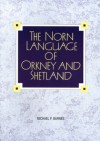 The Norn language of Orkney and Shetland - Michael P. Barnes