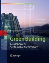 Green Building: Guidebook for Sustainable Architecture - Michael Bauer, Michael Schwarz, Peter Mosle