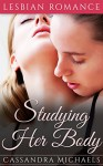 LESBIAN: College Romance: Studying Her Body (New Adult First Time Lesbian Romance) (Contemporary LGBT Bisexual Romance Short Stories) - Cassandra Michaels
