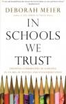 In Schools We Trust: Creating Communities of Learning in an era of Testing and Standardization - Deborah Meier