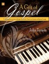 A Gift of Gospel: Contemporary Piano Stylings of Favorite American Hymns and Gospel Songs - John Turner