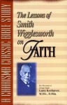 The Lessons of Smith Wigglesworth on Faith - Larry Keefauver