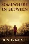 Somewhere In-Between - Donna Milner