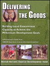 Delivering the Goods: Building Local Government Capacity to Achieve the Millennium Development Goals a Practitioners Guide from Uncdf Experiencein Least Developed Countries - United Nations