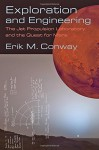 Exploration and Engineering: The Jet Propulsion Laboratory and the Quest for Mars (New Series in NASA History) - Erik M. Conway