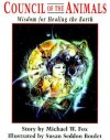 Council of the Animals: Wisdom for Healing the Earth - Michael W. Fox