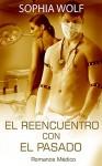 ERÓTICA - ROMANCE MÉDICO: El Reencuentro Con El Pasado (Lujuria, Pasión, Sexo, Deseo) (Spanish Edition) - Sophia Wolf, Erotica en Español, Romantica Erótica