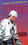 On the Road: And Inside View of Life with and NHL Team - Howard Berger