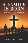 A Family Is Born: A Mother's Narration - Crystal Dawn