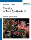 Classics in Total Synthesis III: Further Targets, Strategies, Methods - K.C. Nicolaou, Jason S. Chen