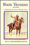Hank Vanqhan 1849-1893: A Hell-Raising Horse Trader of the Bunch Gross Territory - Jon M, Donna McDaniel Skovlin
