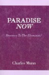 Paradise Now: Breaking the Trance - Charles Munn, Vella Munn