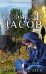A Lancaster Amish Home For Jacob - Rachel Stoltzfus, Amish Home, Amish fiction books