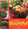 Small Is Bountiful: Grow Your Own Vegetables and Fruit in Small Spaces - Liz Dobbs