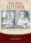 The Real Luther: A Friar at Erfurt and Wittenberg - Franz Posset