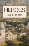 Heroes - Iain H. Murray, Iain H. Murray