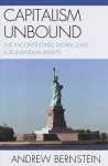 Capitalism Unbound: The Incontestable Moral Case for Individual Rights - Andrew Bernstein