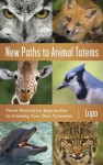 New Paths to Animal Totems: Three Alternative Approaches to Creating Your Own Totemism - Lupa