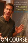 On Course: A Week-By-Week Guide to Your First Semester of College Teaching - James M. Lang