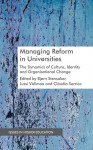 Managing Reform in Universities: The Dynamics of Culture, Identity and Organisational Change - Bjørn Stensaker, Jussi Välimaa, Clàudia Sarrico