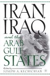 Iran, Iraq and the Arab Gulf States - Joseph A. Kechichian