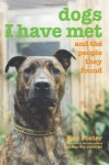 Dogs I Have Met: And the People They Found - Ken Foster