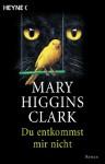 Du entkommst mir nicht: Roman (German Edition) - Karin Dufner, Mary Higgins Clark