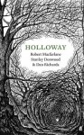 Holloway - Robert Macfarlane, Dan Richards, Stanley Donwood