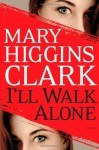 I'll Walk Alone: A Novel - Mary Higgins Clark