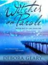 Witches on Parole (Witchlight Trilogy: Book 1) - Debora Geary