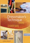 The Dressmaker's Technique Bible: A Complete Guide to Fashion Sewing - Lorna Knight