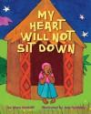 My Heart Will Not Sit Down - Mara Rockliff, Ann Tanksley