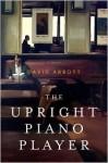 The Upright Piano Player: A Novel - David Abbott
