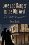 Love and Danger in the Old West - Glenn Davis