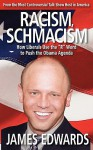 """Racism Schmacism: How Liberals Use The """"R"""" Word To Push The Obama Agenda - James Edwards"""