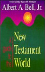 A Guide to the New Testament World - Albert A. Bell Jr.