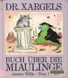 Dr. Xargels Buch über Die Miaulinge - Jeanne Willis, G.G. Wienert, Tony Ross