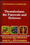 New Testament Commentary:Exposition of Thessalonians, the Pastorals, and Hebrews - William Hendriksen, Simon J. Kistemaker