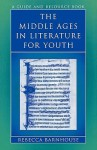 The Middle Ages in Literature for Youth: A Guide and Resource Book - Rebecca Barnhouse
