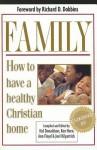 Family: How to Have a Healthy Christian Home - Joel Kilpatrick, Ann Floyd, Joel Kilpatrick, Ken Horn