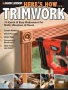 Black & Decker Here's How...Trimwork - Editors of CPi, Creative Publishing International