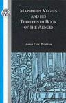 Maphaeus Vegius and His Thirteenth Book of the Aeneid - Maphaeus Vegius, Anna Cox Brinton