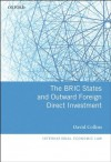 The BRIC States and Outward Foreign Direct Investment (International Economic Law Series) - David Collins